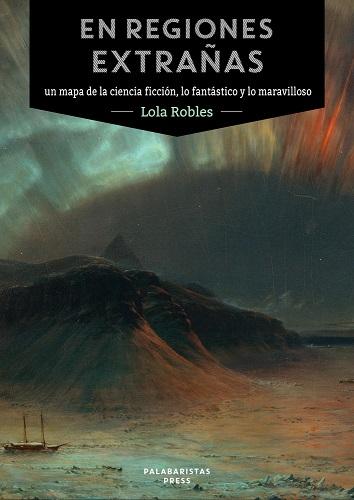 En regiones extrañas: un mapa de la ciencia ficción, lo fantástico y lo maravilloso