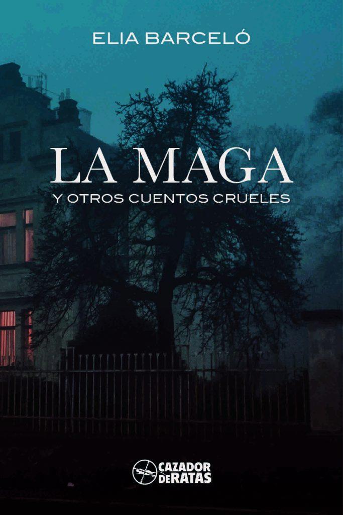 """""""La maga y otros cuentos crueles"""" , de Elia Barceló"""